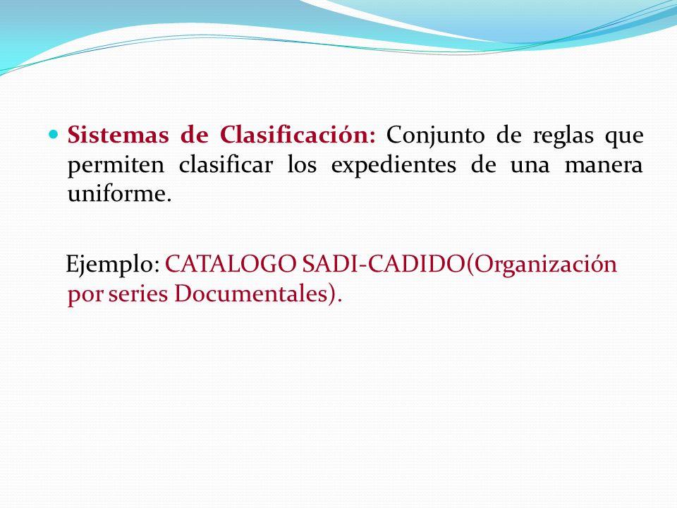 Sistemas de Clasificación: Conjunto de reglas que permiten clasificar los expedientes de una manera uniforme.