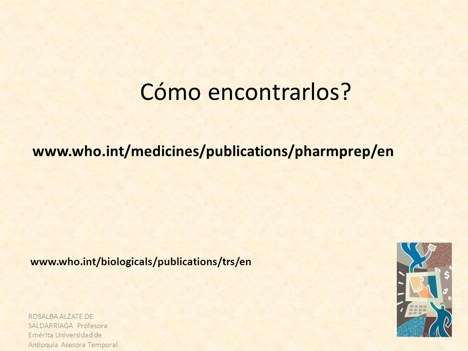Cómo encontrarlos www.who.int/medicines/publications/pharmprep/en