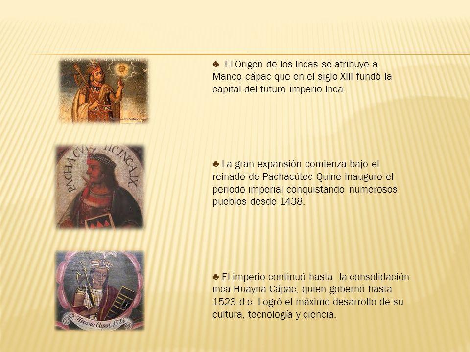 El Origen de los Incas se atribuye a Manco cápac que en el siglo XIII fundó la capital del futuro imperio Inca.