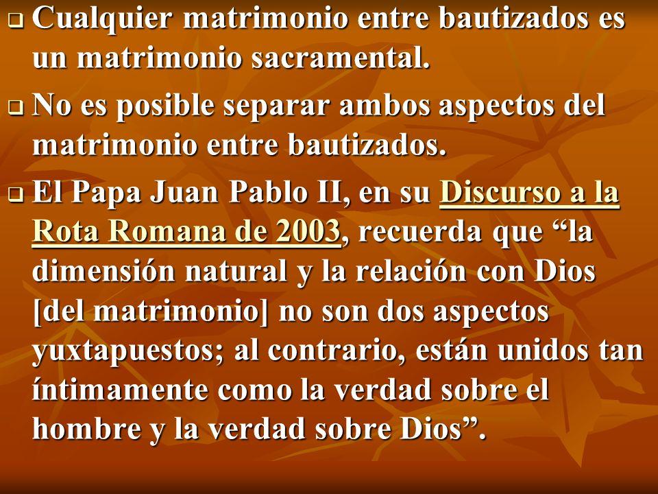 Cualquier matrimonio entre bautizados es un matrimonio sacramental.