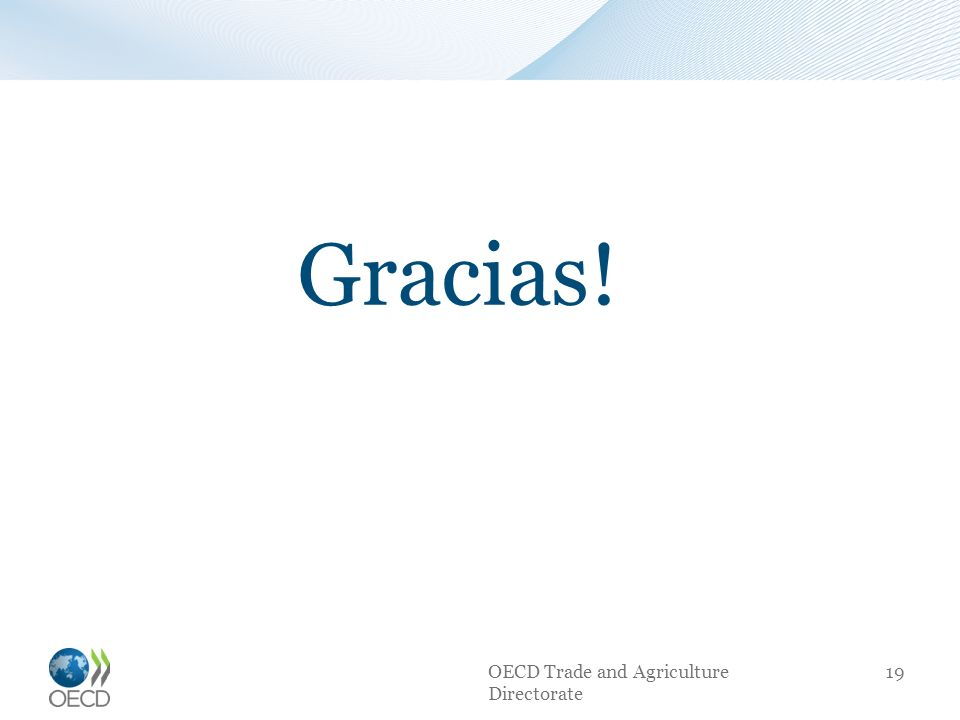 Gracias! OECD Trade and Agriculture Directorate