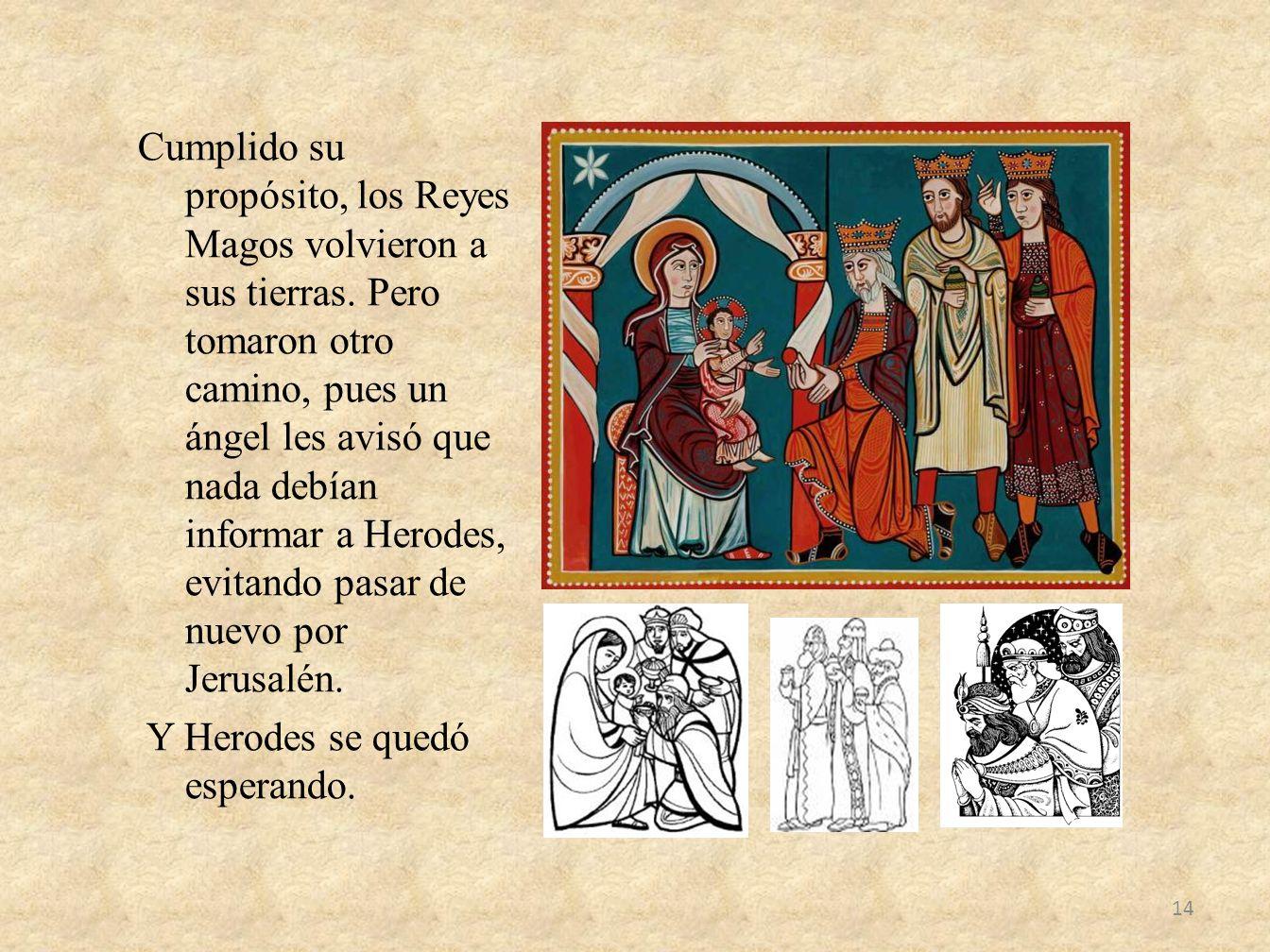 Cumplido su propósito, los Reyes Magos volvieron a sus tierras