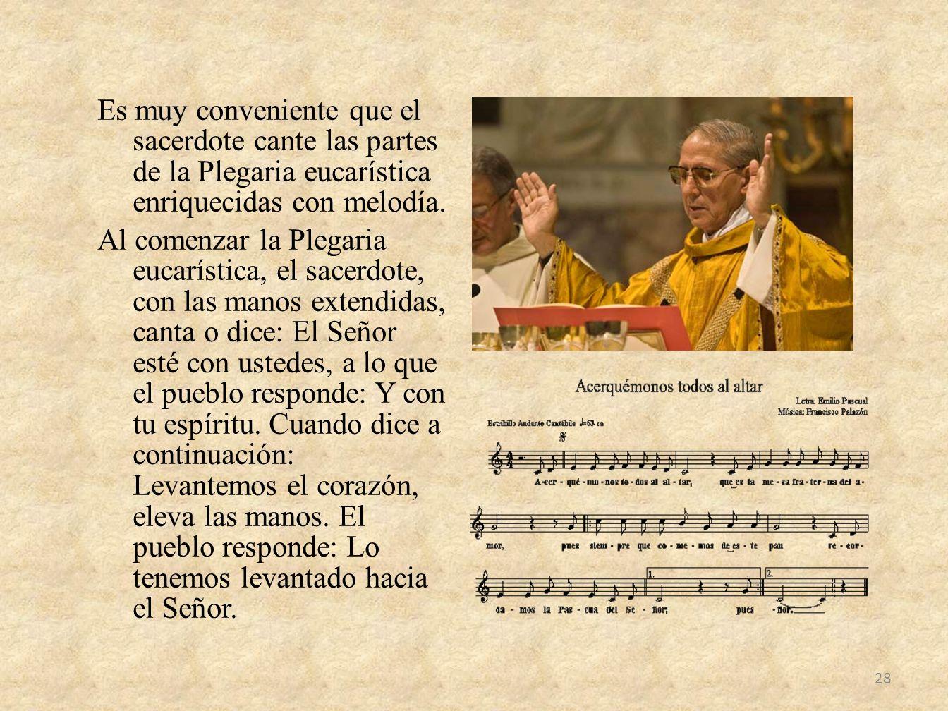 Es muy conveniente que el sacerdote cante las partes de la Plegaria eucarística enriquecidas con melodía.