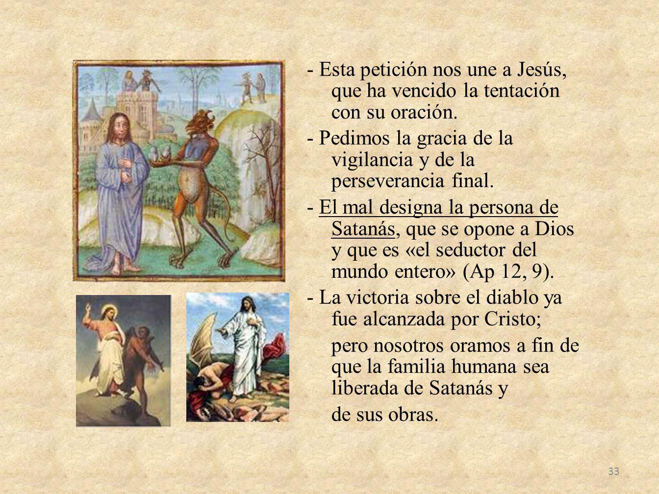 - Esta petición nos une a Jesús, que ha vencido la tentación con su oración.