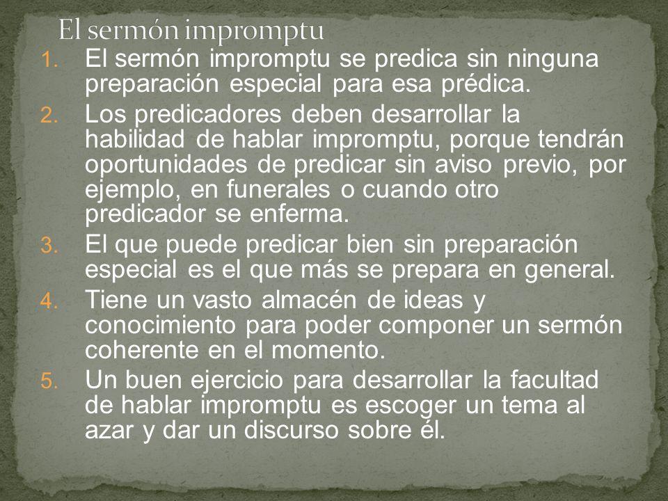 El sermón impromptuEl sermón impromptu se predica sin ninguna preparación especial para esa prédica.
