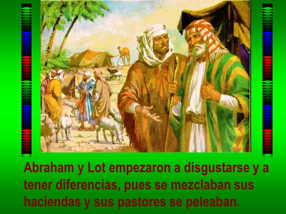 Abraham y Lot empezaron a disgustarse y a