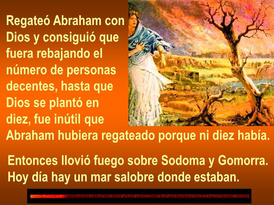 Regateó Abraham con Dios y consiguió que. fuera rebajando el. número de personas. decentes, hasta que.