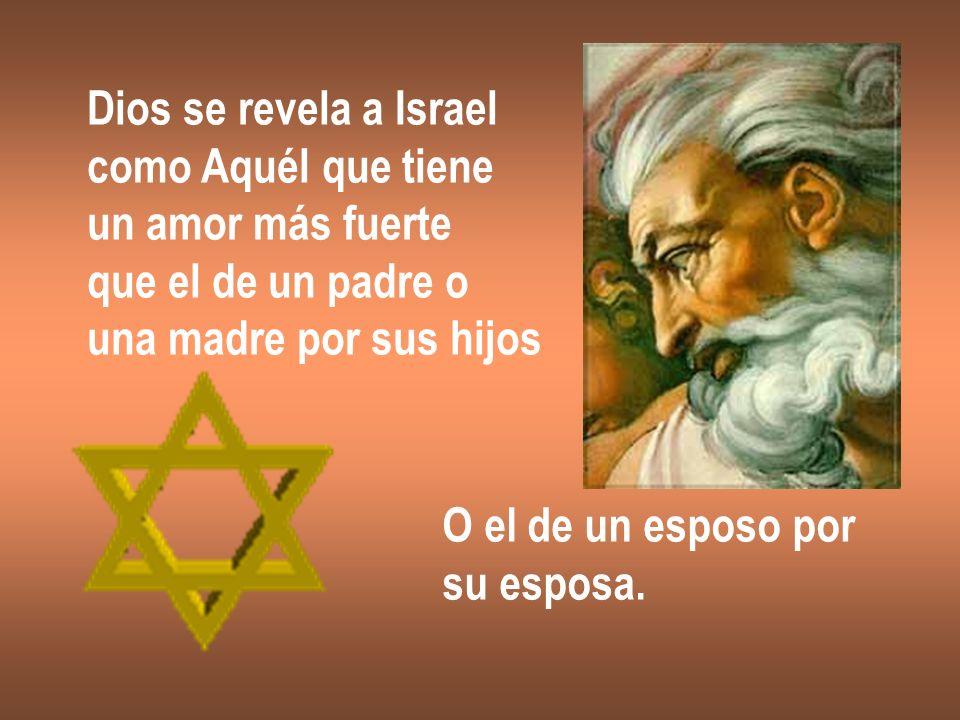 Dios se revela a Israel como Aquél que tiene. un amor más fuerte. que el de un padre o. una madre por sus hijos.