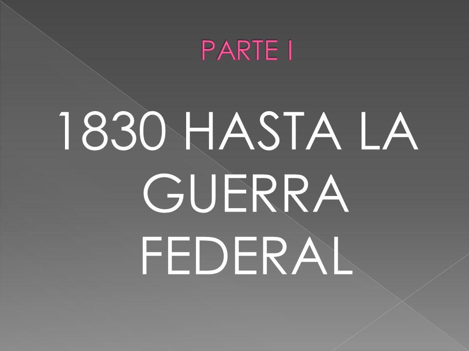 1830 HASTA LA GUERRA FEDERAL