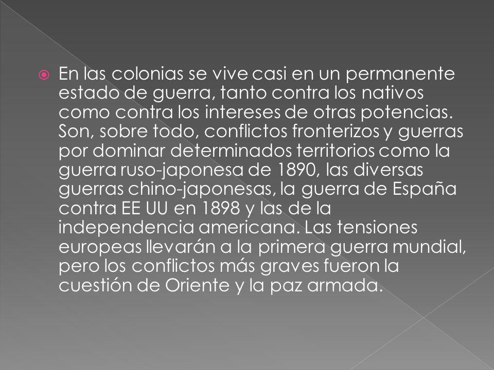 En las colonias se vive casi en un permanente estado de guerra, tanto contra los nativos como contra los intereses de otras potencias.