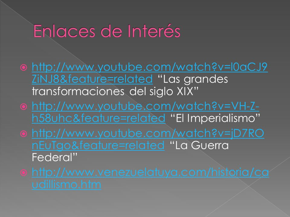 Enlaces de Interés http://www.youtube.com/watch v=l0aCJ9ZiNJ8&feature=related Las grandes transformaciones del siglo XIX