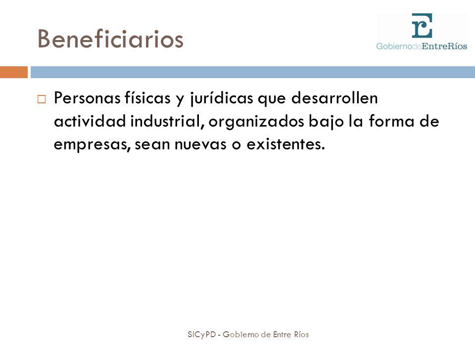 Beneficiarios Personas físicas y jurídicas que desarrollen actividad industrial, organizados bajo la forma de empresas, sean nuevas o existentes.
