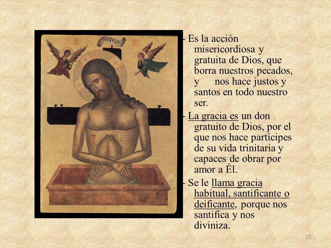 - Es la acción misericordiosa y gratuita de Dios, que borra nuestros pecados, y nos hace justos y santos en todo nuestro ser.