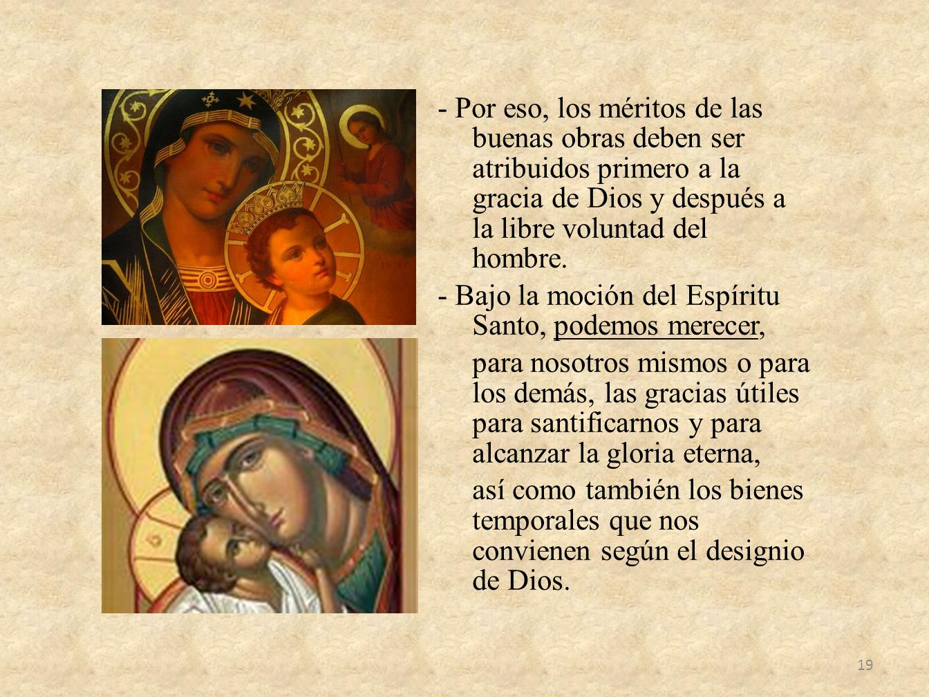 - Por eso, los méritos de las buenas obras deben ser atribuidos primero a la gracia de Dios y después a la libre voluntad del hombre.