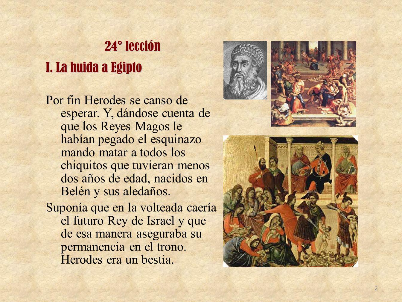 24° lección I. La huida a Egipto Por fin Herodes se canso de esperar