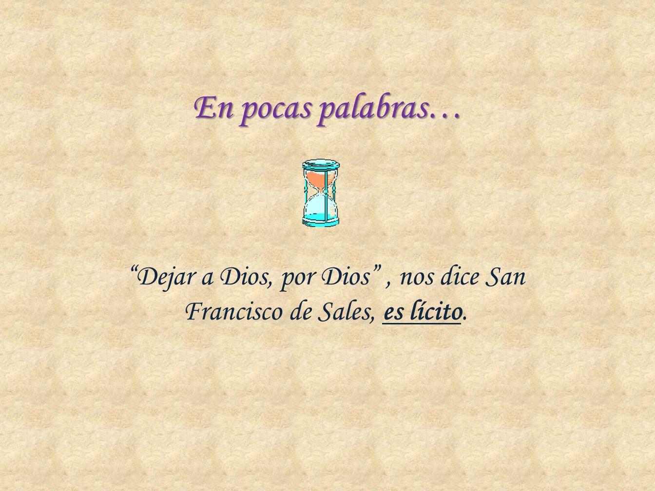 Dejar a Dios, por Dios , nos dice San Francisco de Sales, es lícito.
