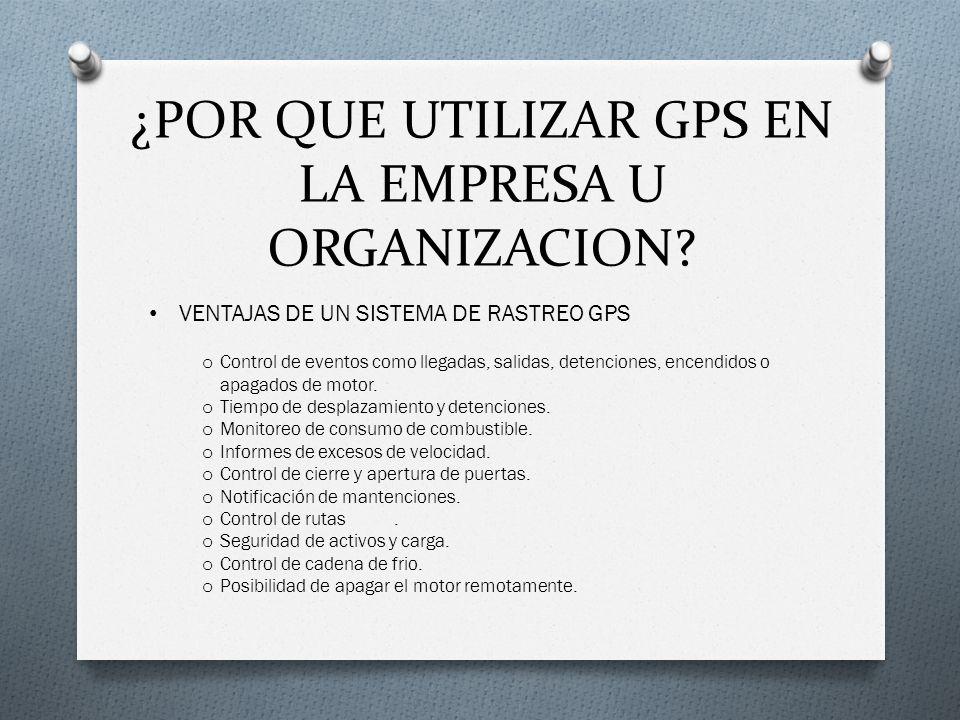 ¿POR QUE UTILIZAR GPS EN LA EMPRESA U ORGANIZACION