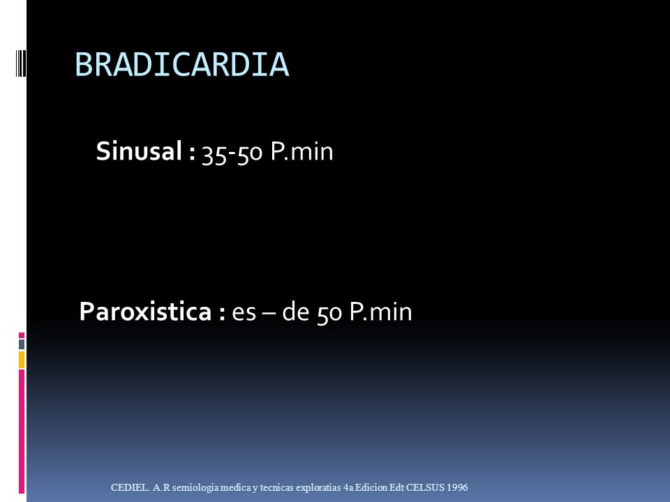 BRADICARDIA Sinusal : 35-50 P.min Paroxistica : es – de 50 P.min