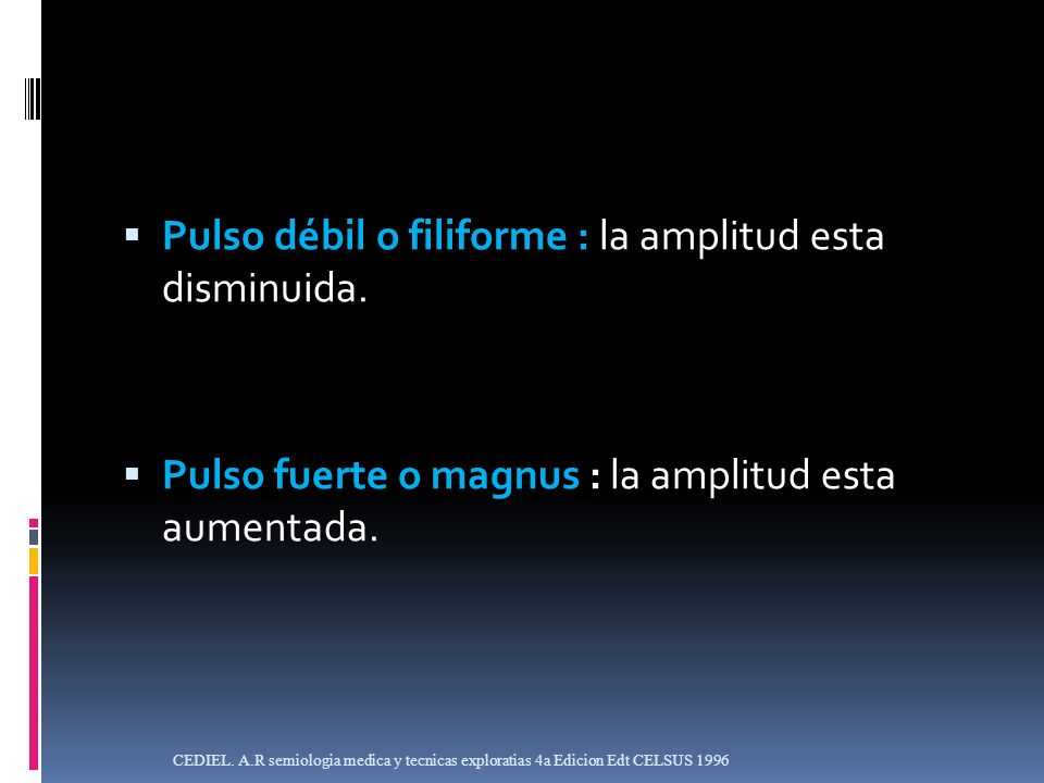 Pulso débil o filiforme : la amplitud esta disminuida.