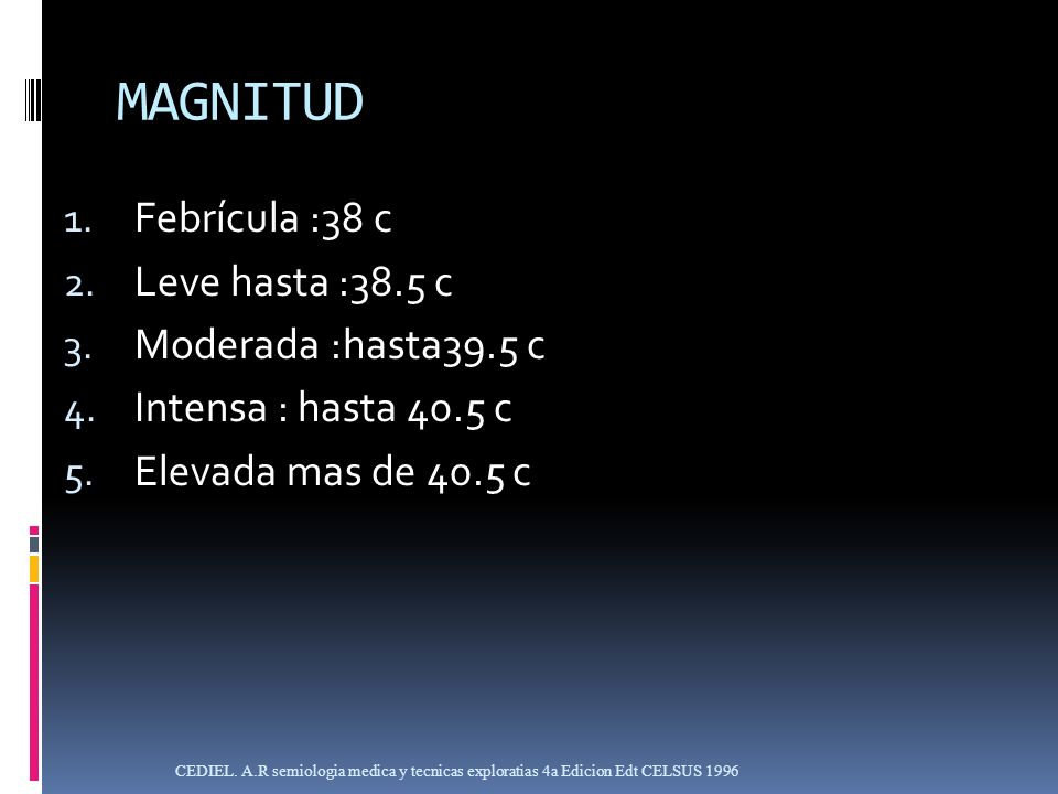 MAGNITUD Febrícula :38 c Leve hasta :38.5 c Moderada :hasta39.5 c