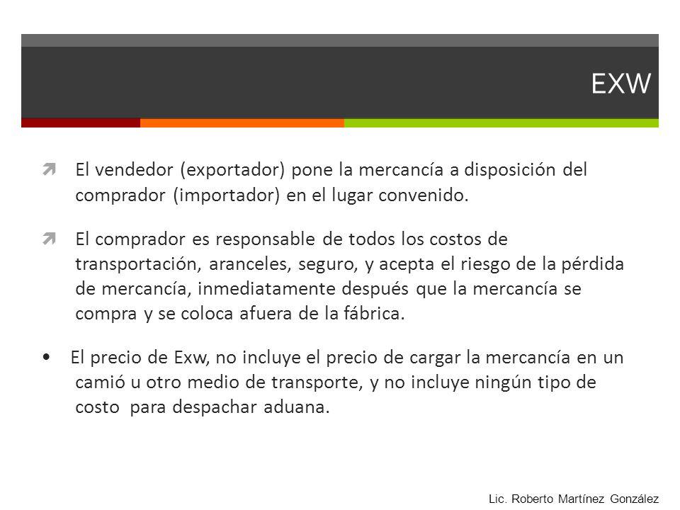 EXW El vendedor (exportador) pone la mercancía a disposición del comprador (importador) en el lugar convenido.