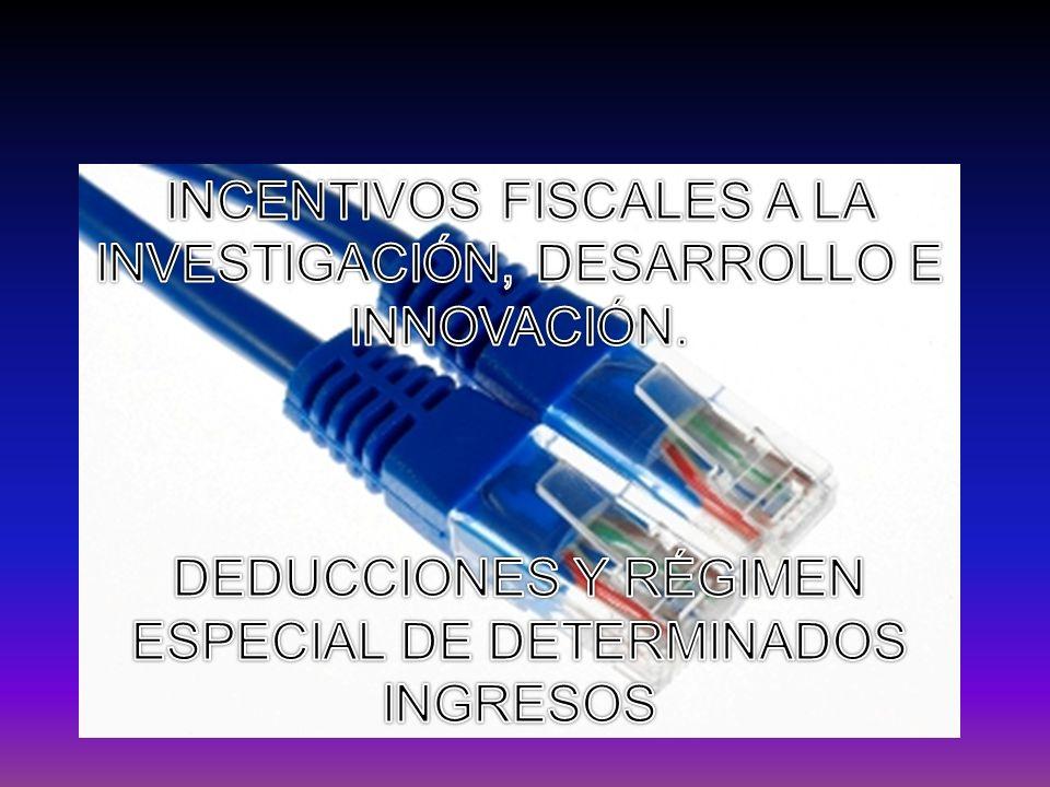 INCENTIVOS FISCALES A LA INVESTIGACIÓN, DESARROLLO E INNOVACIÓN