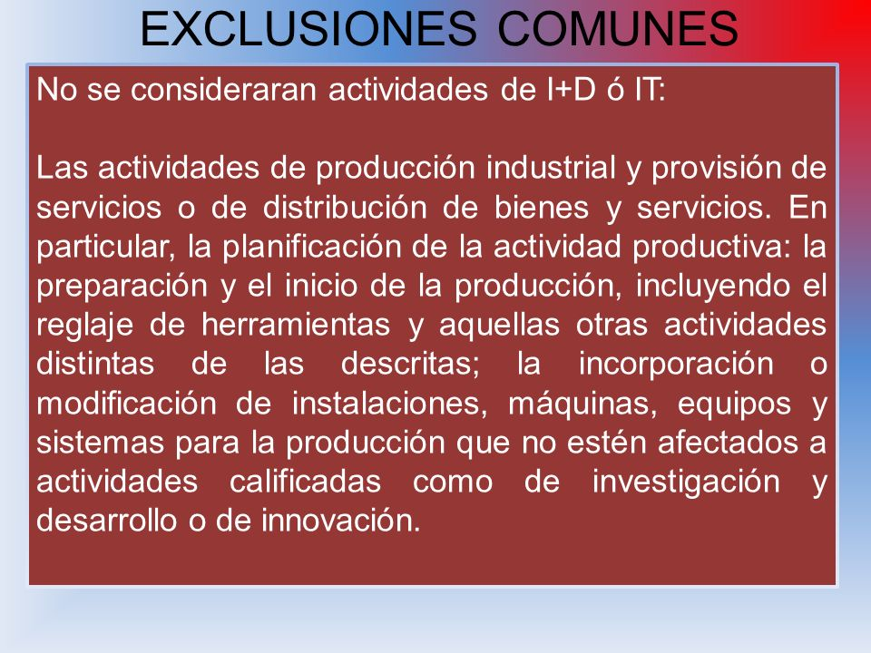 EXCLUSIONES COMUNES No se consideraran actividades de I+D ó IT: