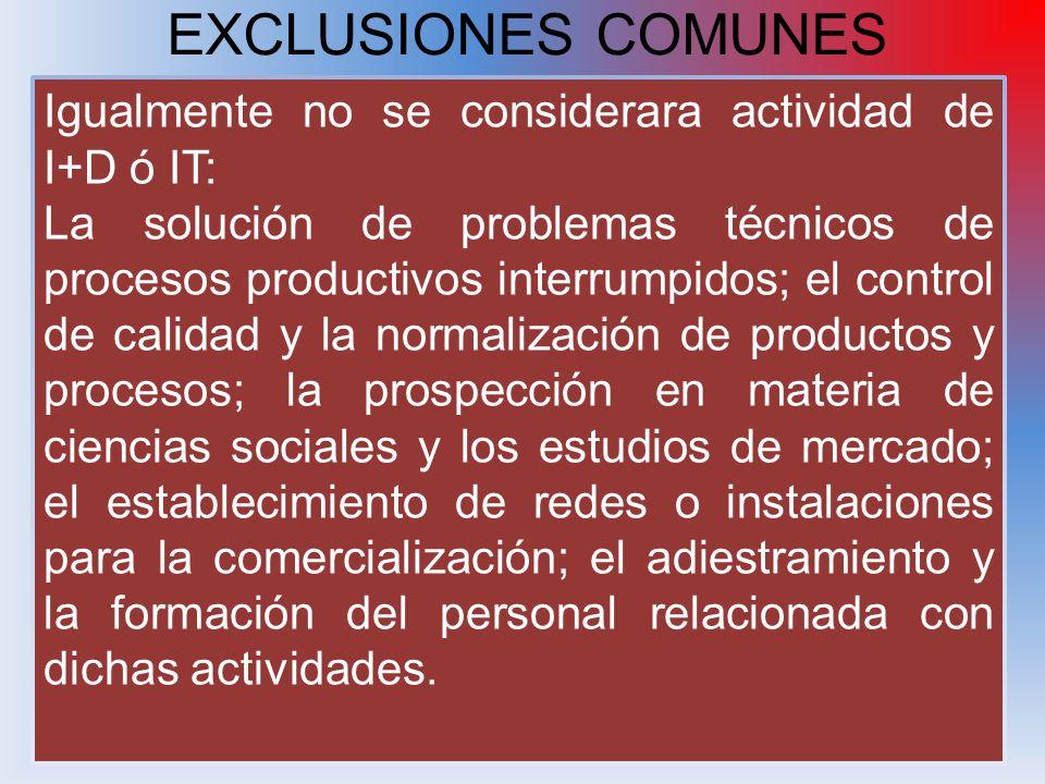 EXCLUSIONES COMUNES Igualmente no se considerara actividad de I+D ó IT: