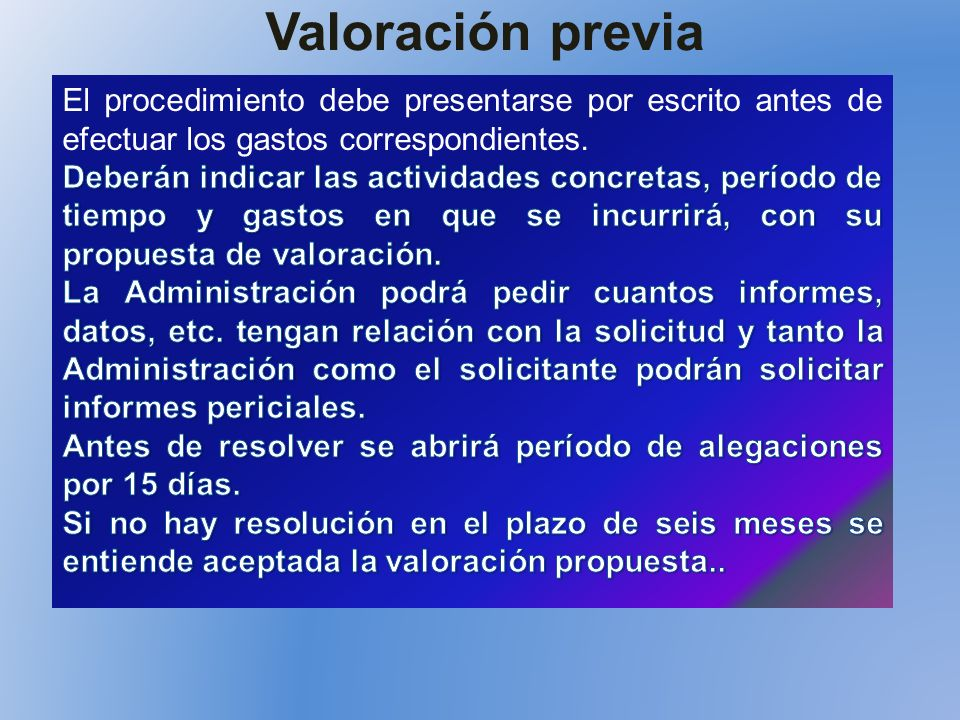 Valoración previa El procedimiento debe presentarse por escrito antes de efectuar los gastos correspondientes.