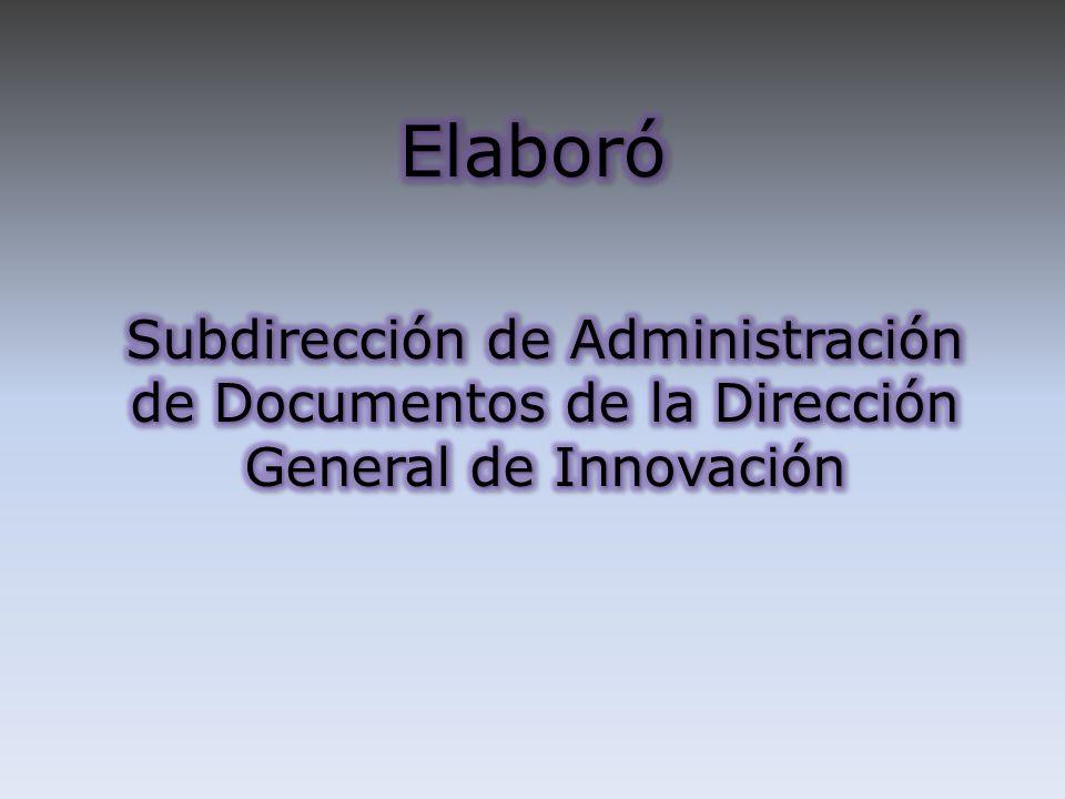 Elaboró Subdirección de Administración de Documentos de la Dirección General de Innovación