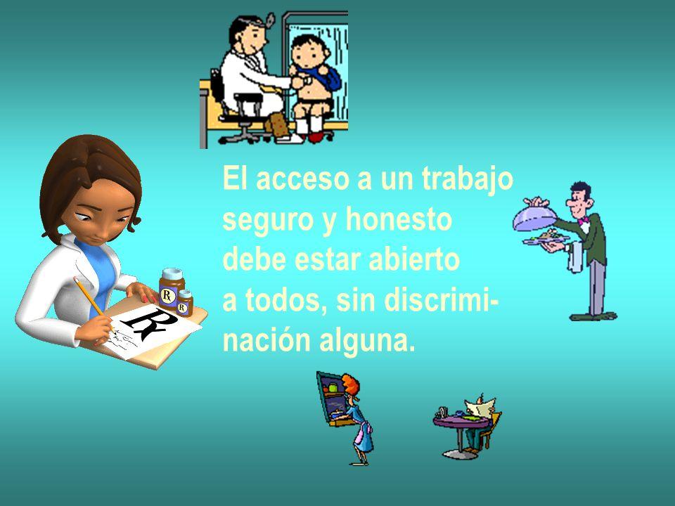 El acceso a un trabajo seguro y honesto debe estar abierto a todos, sin discrimi- nación alguna.