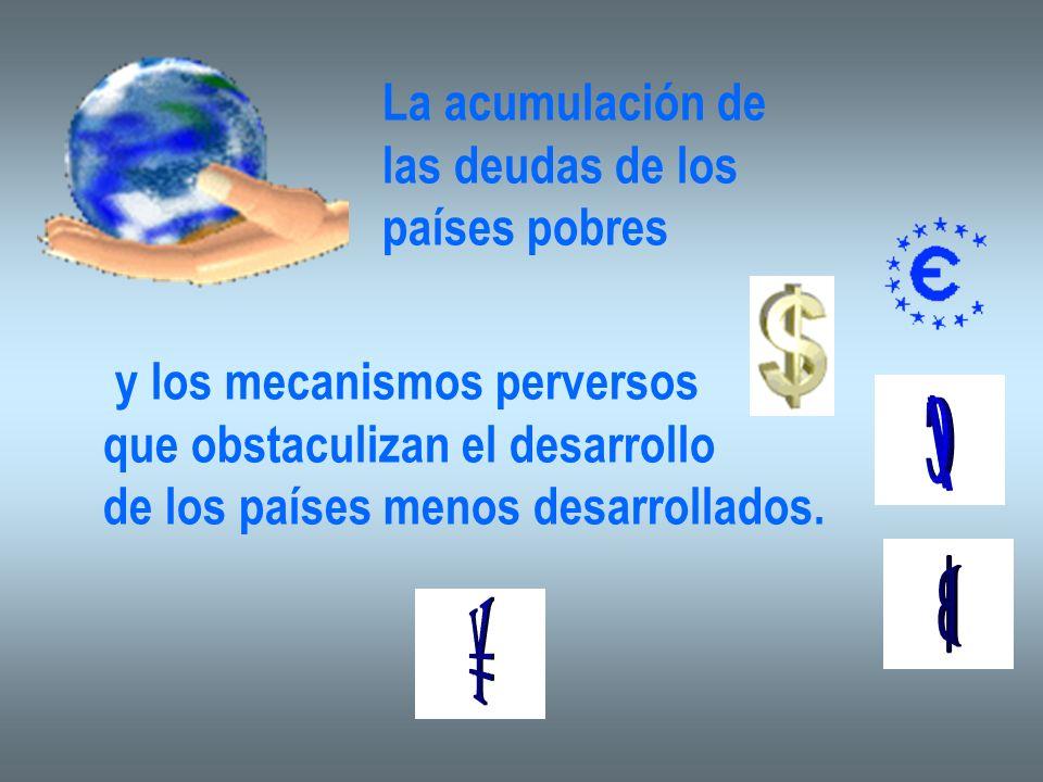 La acumulación de las deudas de los. países pobres. y los mecanismos perversos. que obstaculizan el desarrollo.