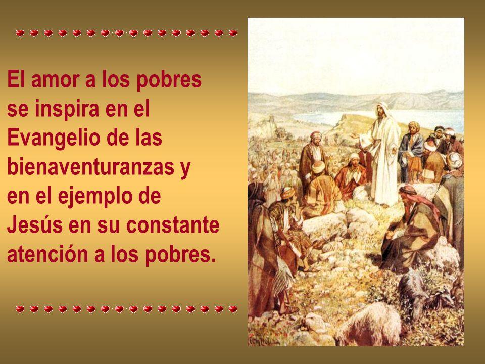 El amor a los pobres se inspira en el. Evangelio de las. bienaventuranzas y. en el ejemplo de. Jesús en su constante.