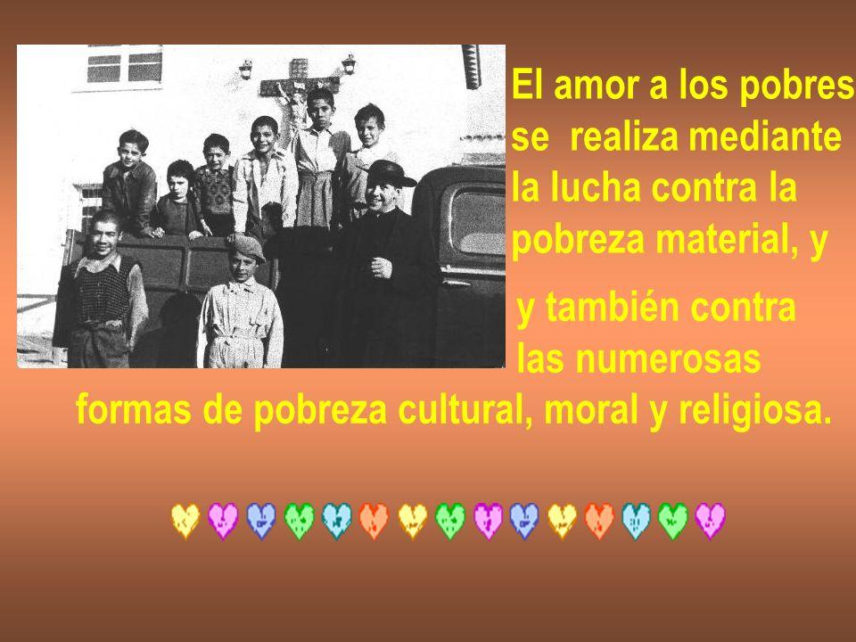 El amor a los pobresse realiza mediante. la lucha contra la. pobreza material, y. y también contra.