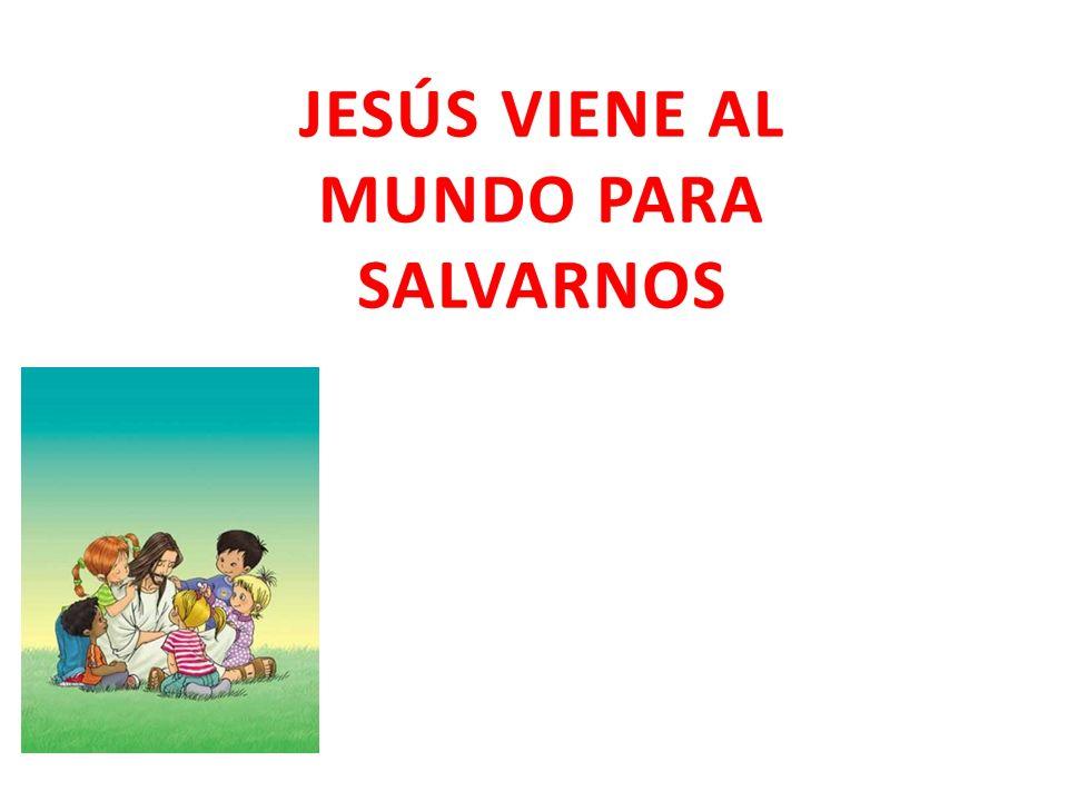 JESÚS VIENE AL MUNDO PARA SALVARNOS