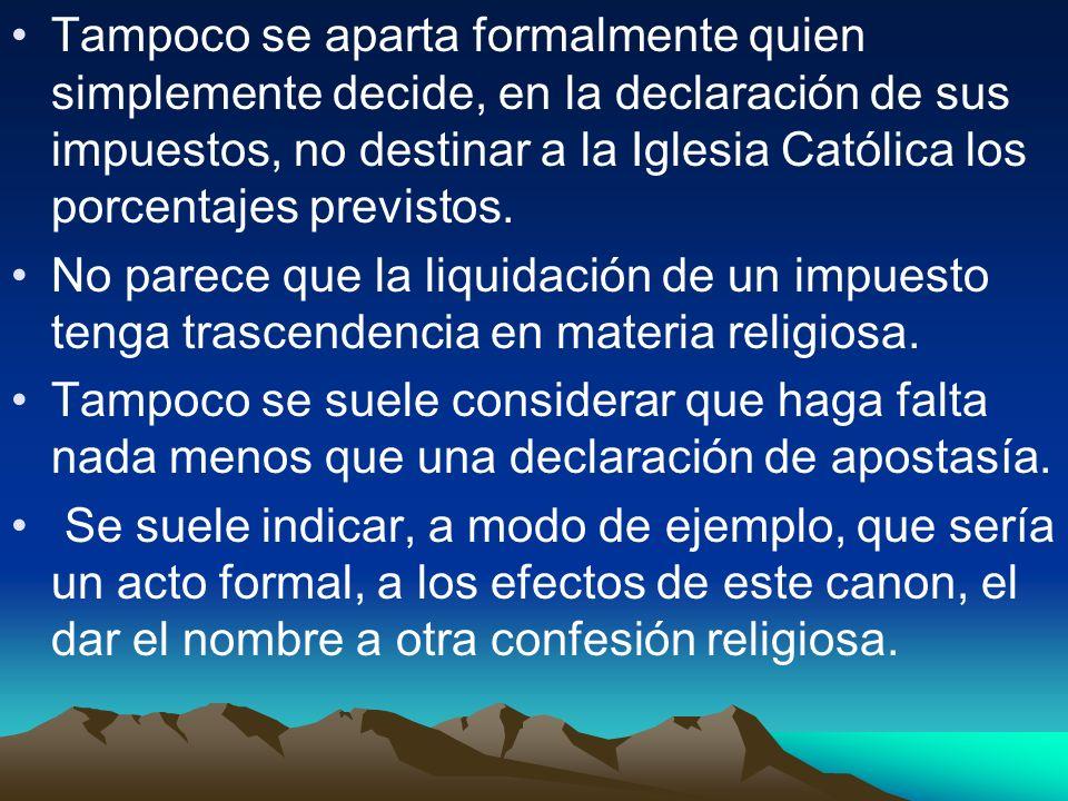 Tampoco se aparta formalmente quien simplemente decide, en la declaración de sus impuestos, no destinar a la Iglesia Católica los porcentajes previstos.