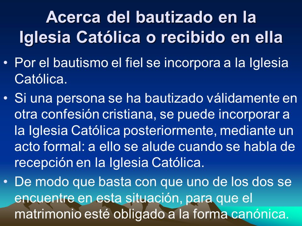 Acerca del bautizado en la Iglesia Católica o recibido en ella