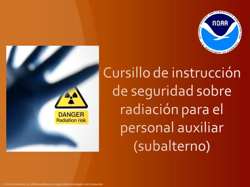 Cursillo de instrucción de seguridad sobre radiación para el personal auxiliar (subalterno)