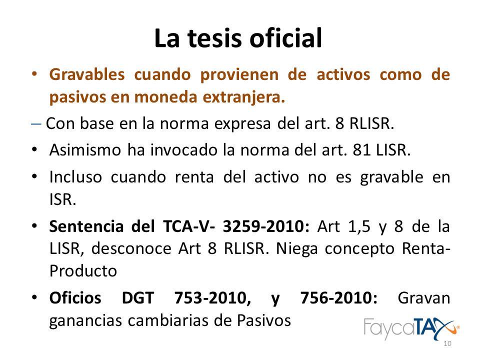 La tesis oficialGravables cuando provienen de activos como de pasivos en moneda extranjera. Con base en la norma expresa del art. 8 RLISR.
