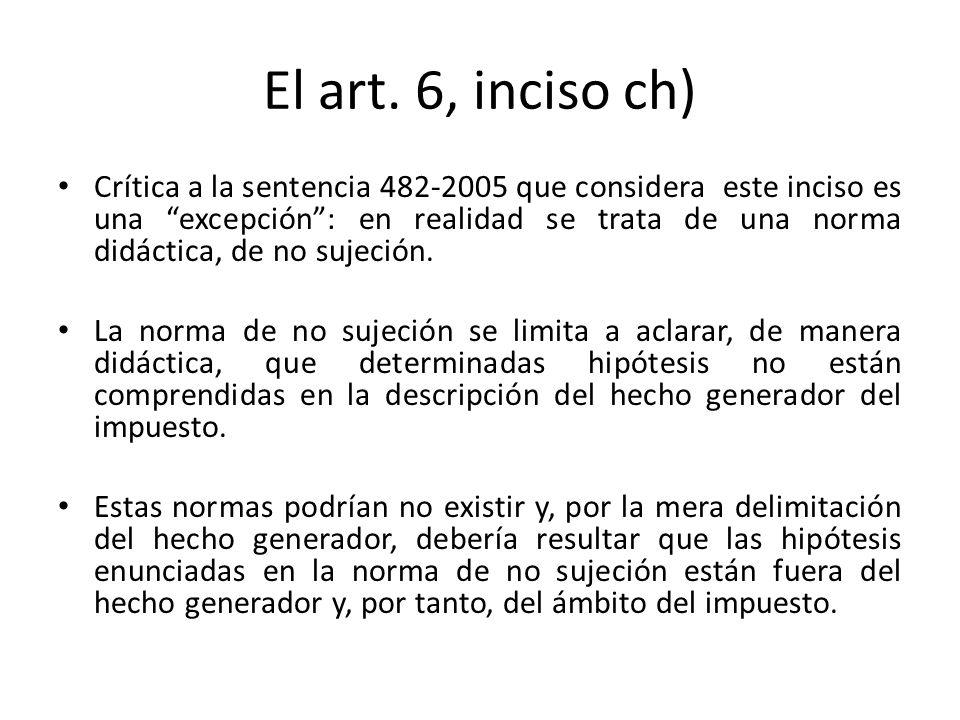 El art. 6, inciso ch)