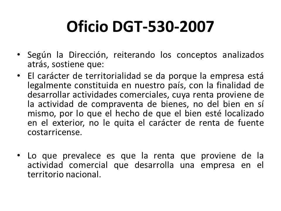 Oficio DGT-530-2007Según la Dirección, reiterando los conceptos analizados atrás, sostiene que:
