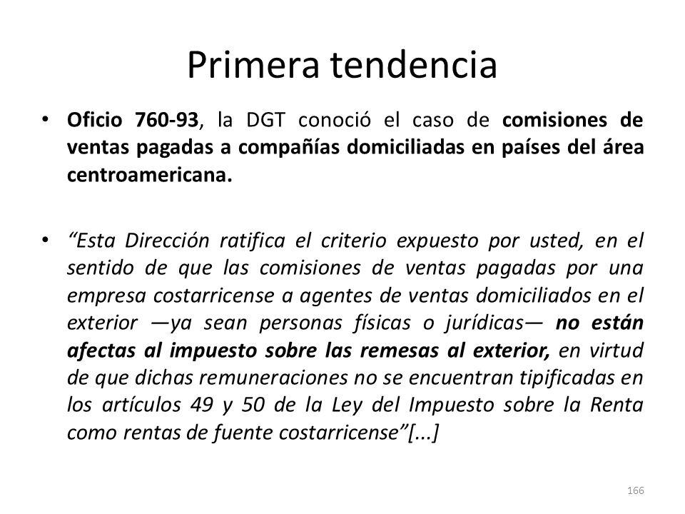 Primera tendenciaOficio 760-93, la DGT conoció el caso de comisiones de ventas pagadas a compañías domiciliadas en países del área centroamericana.