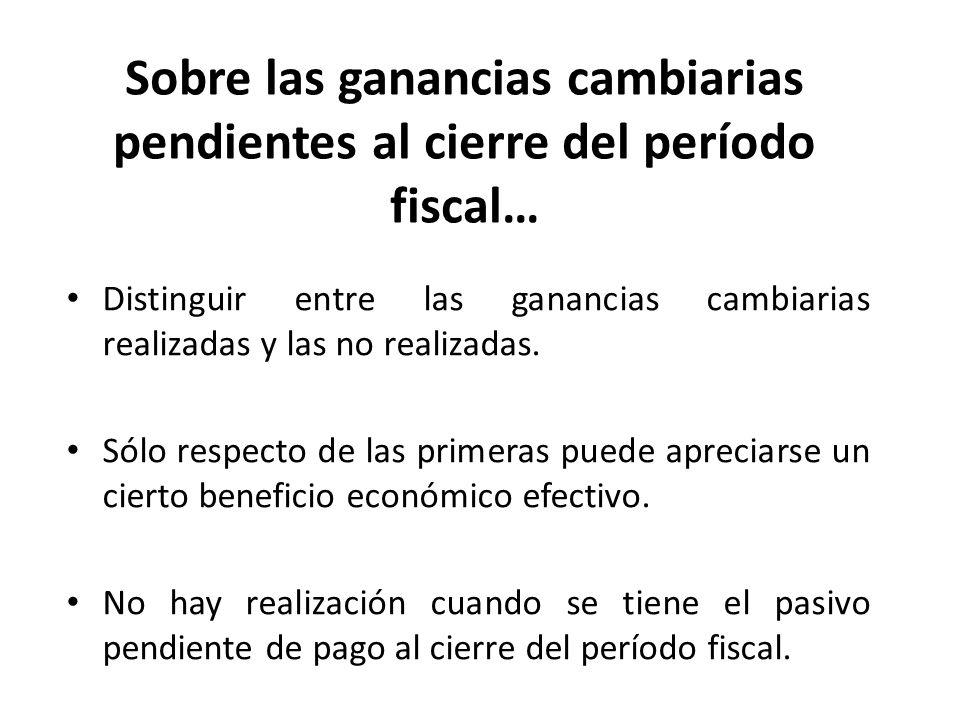 Sobre las ganancias cambiarias pendientes al cierre del período fiscal…