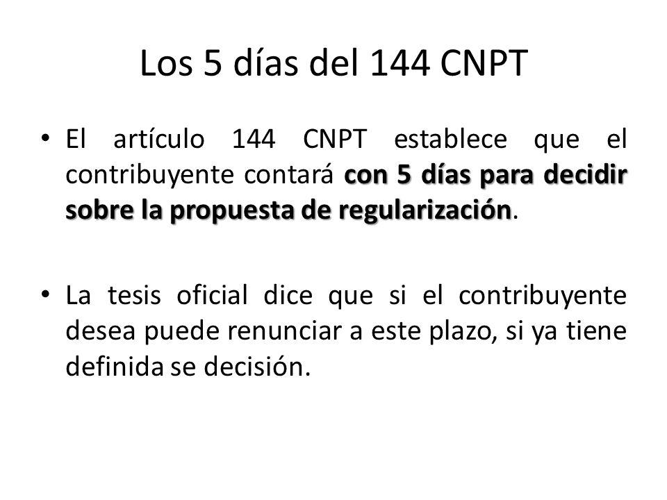 Los 5 días del 144 CNPTEl artículo 144 CNPT establece que el contribuyente contará con 5 días para decidir sobre la propuesta de regularización.