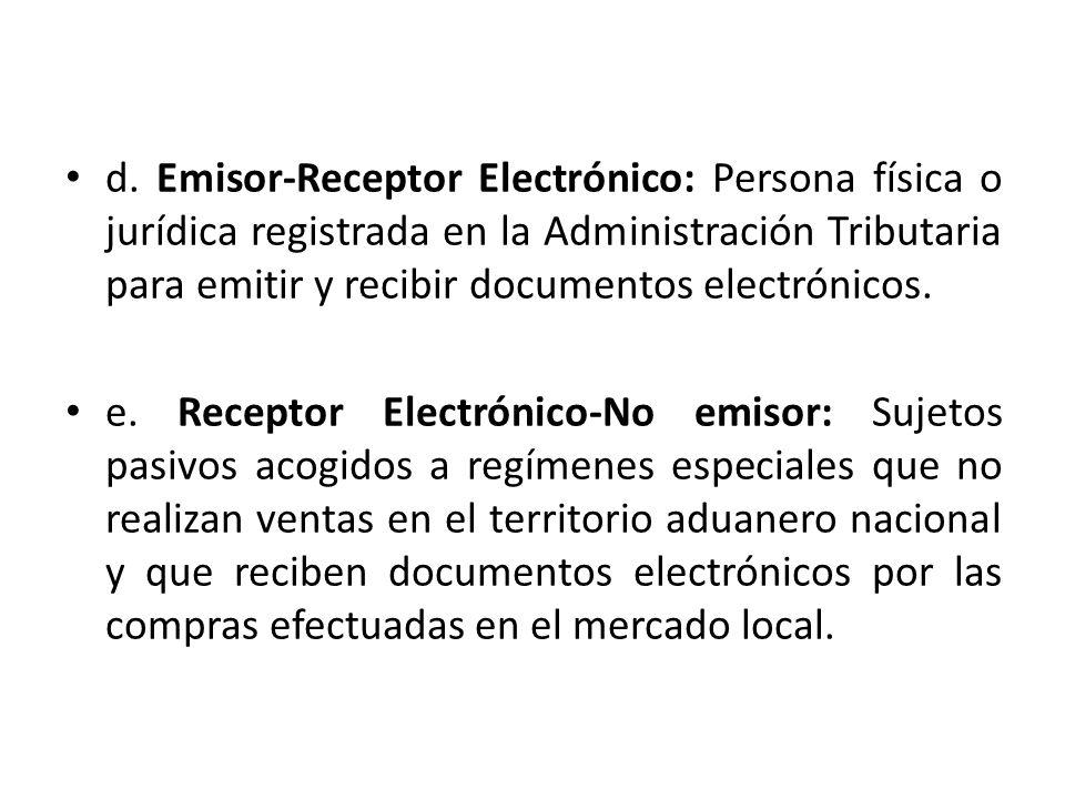 d. Emisor-Receptor Electrónico: Persona física o jurídica registrada en la Administración Tributaria para emitir y recibir documentos electrónicos.