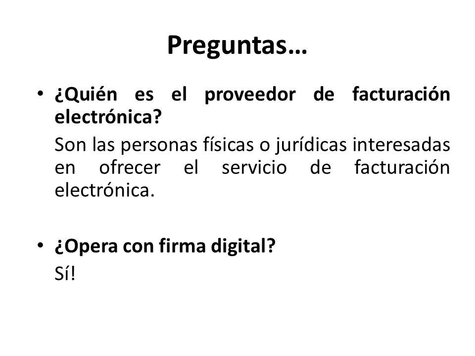 Preguntas… ¿Quién es el proveedor de facturación electrónica