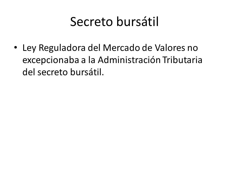 Secreto bursátilLey Reguladora del Mercado de Valores no excepcionaba a la Administración Tributaria del secreto bursátil.