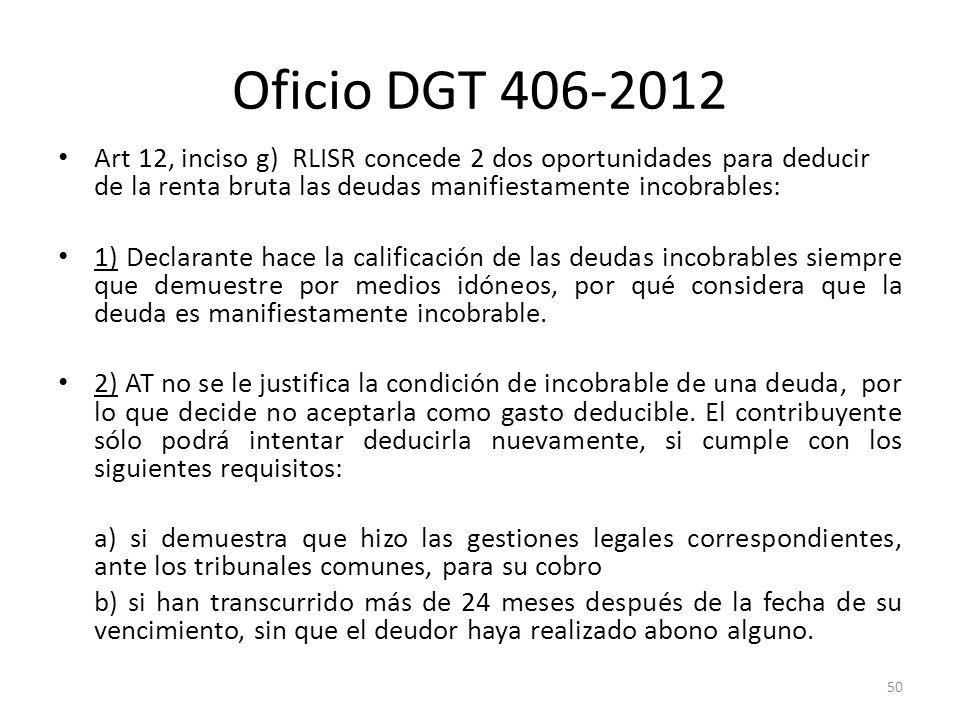 Oficio DGT 406-2012Art 12, inciso g) RLISR concede 2 dos oportunidades para deducir de la renta bruta las deudas manifiestamente incobrables: