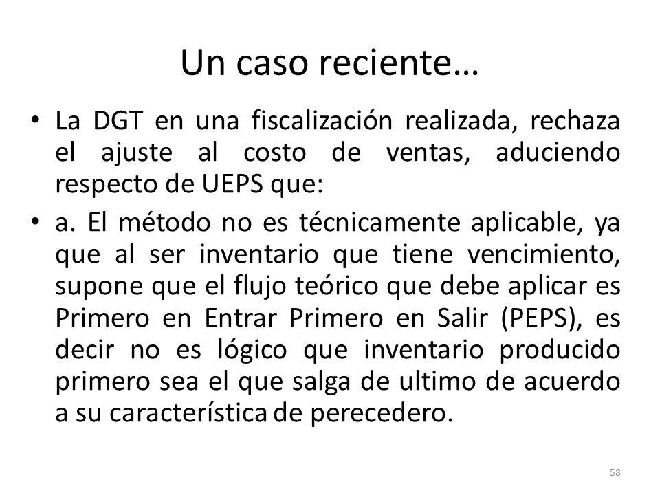 Un caso reciente…La DGT en una fiscalización realizada, rechaza el ajuste al costo de ventas, aduciendo respecto de UEPS que: