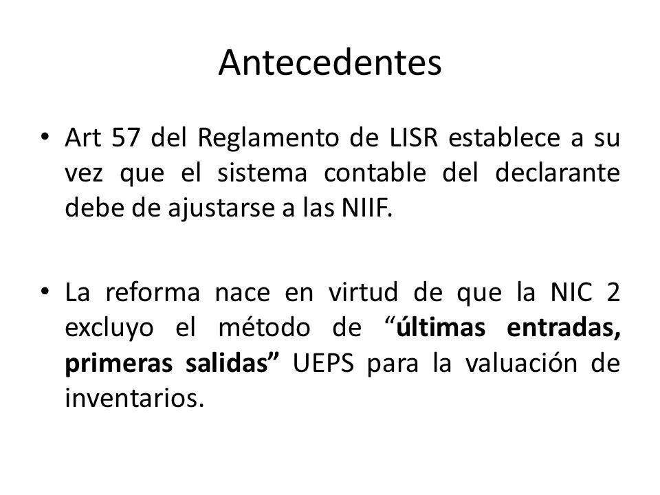 Antecedentes Art 57 del Reglamento de LISR establece a su vez que el sistema contable del declarante debe de ajustarse a las NIIF.